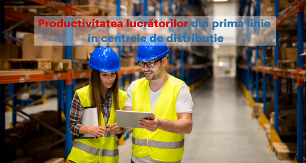 Productivitatea lucrătorilor din prima linie în centrele de distribuție