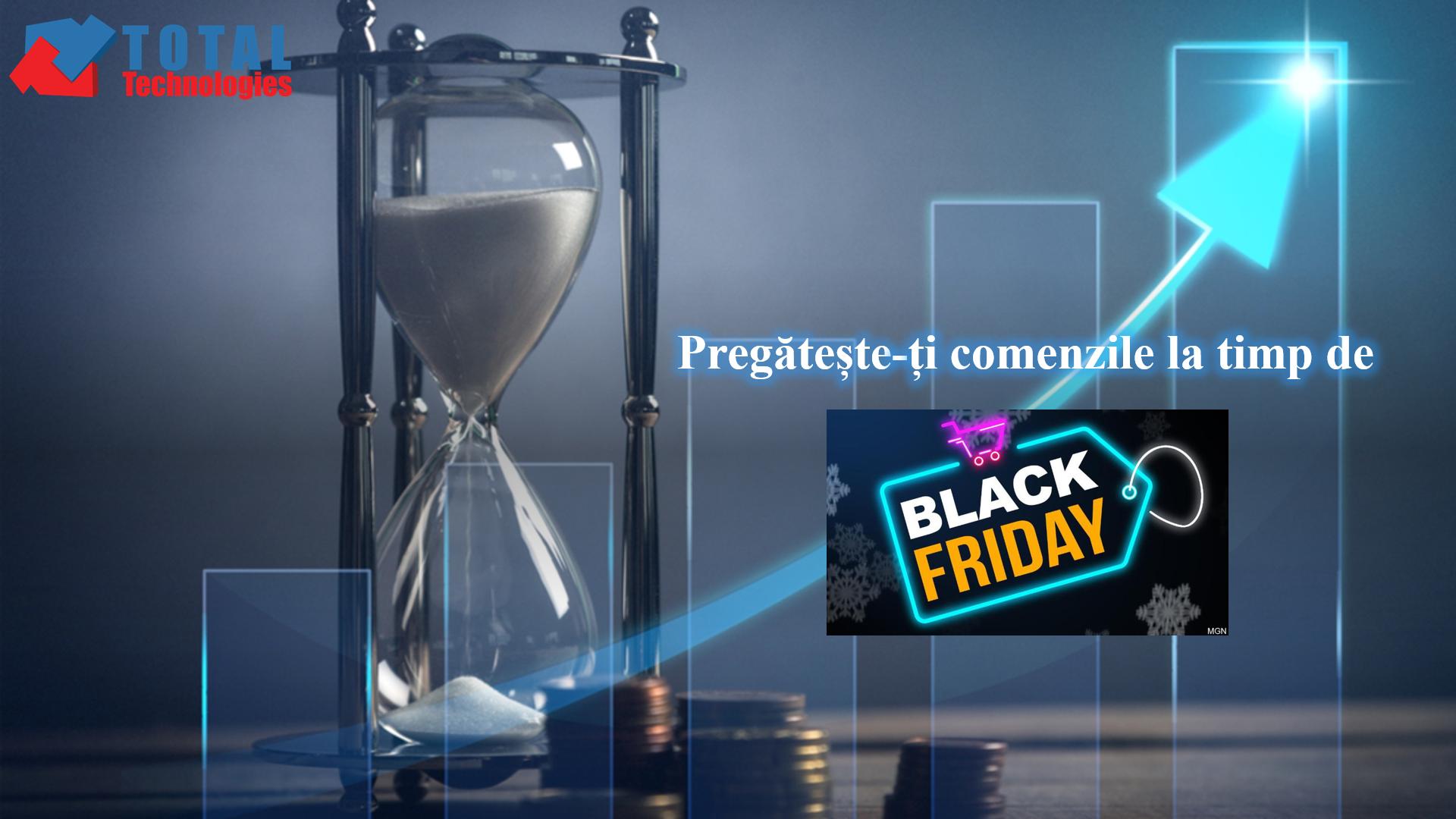 Total Technologies<sup>®</sup>, alături de tine de Black Friday! Nu mai e mult, fii pregătit!